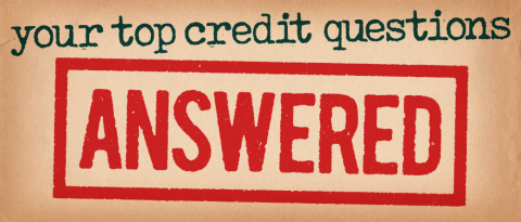 Your top credit questions answered